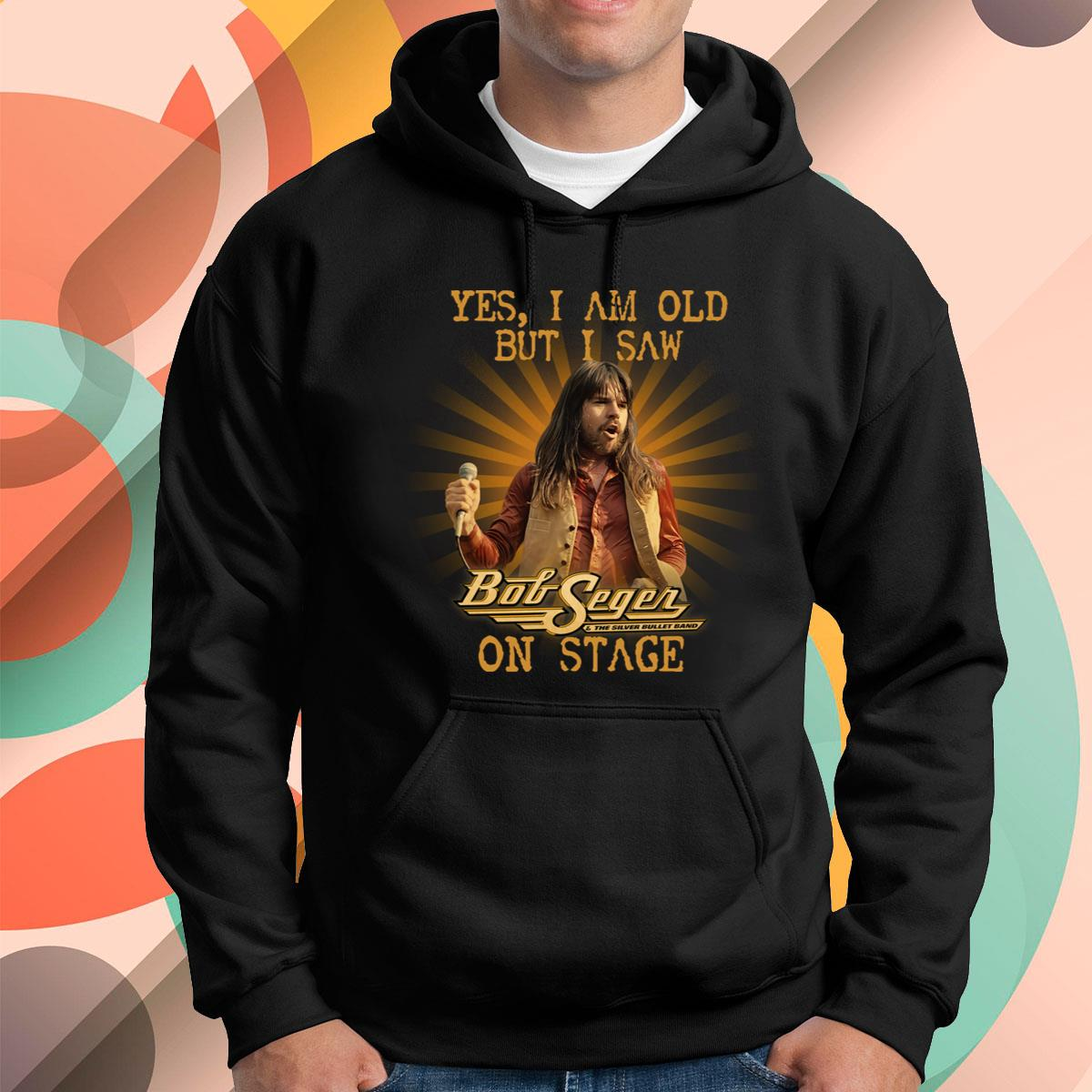 I Am Old But I Saw Bob Seger Pullover Hoodie