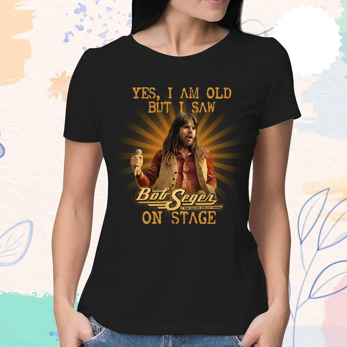 I Am Old But I Saw Bob Seger Women's T-Shirt